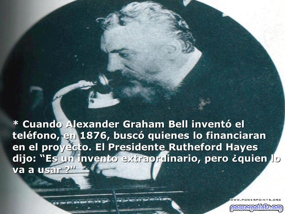 * Thomas Edison hizo 2000 experiencias hasta inventar la lamparita.