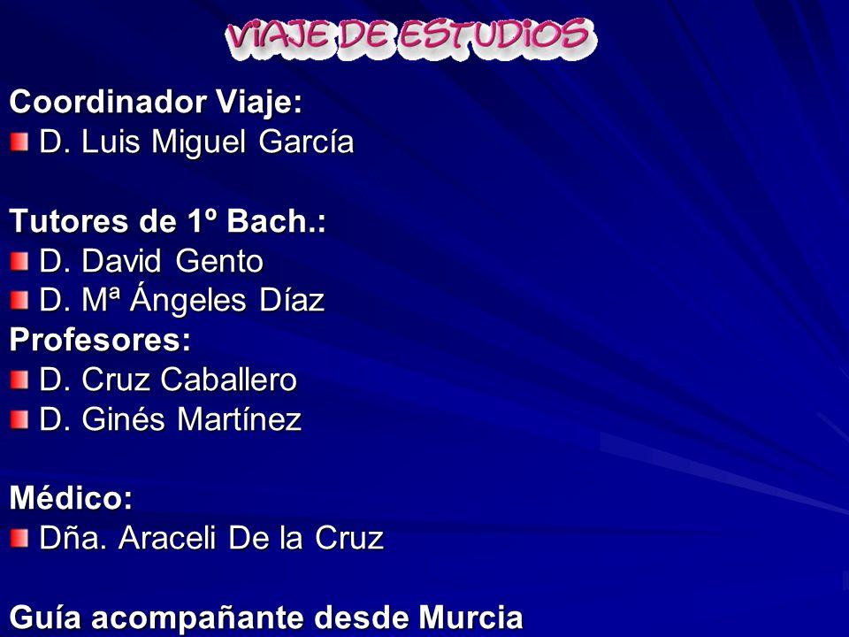 Coordinador Viaje: D. Luis Miguel García D. Luis Miguel García Tutores de 1º Bach.: D.