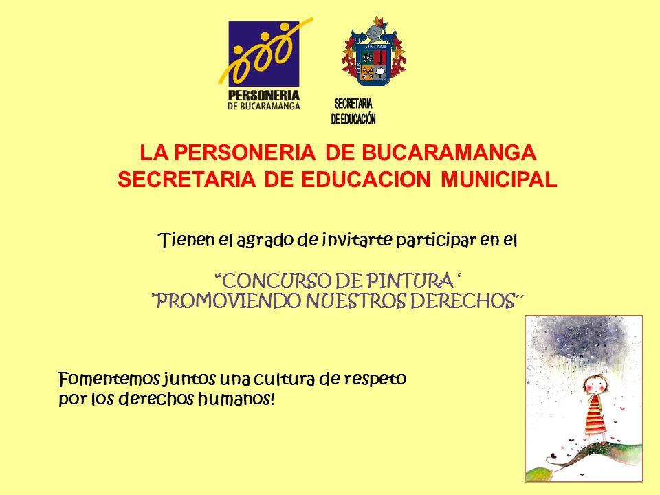 LA PERSONERIA DE BUCARAMANGA SECRETARIA DE EDUCACION MUNICIPAL Tienen el agrado de invitarte participar en el CONCURSO DE PINTURA PROMOVIENDO NUESTROS DERECHOS´´ Fomentemos juntos una cultura de respeto por los derechos humanos!