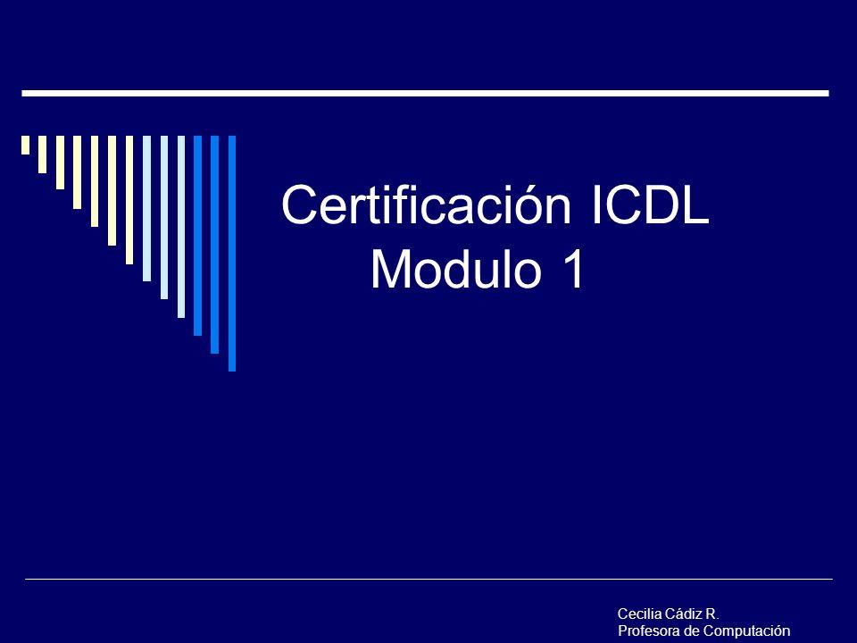 Cecilia Cádiz R. Profesora de Computación Certificación ICDL Modulo 1