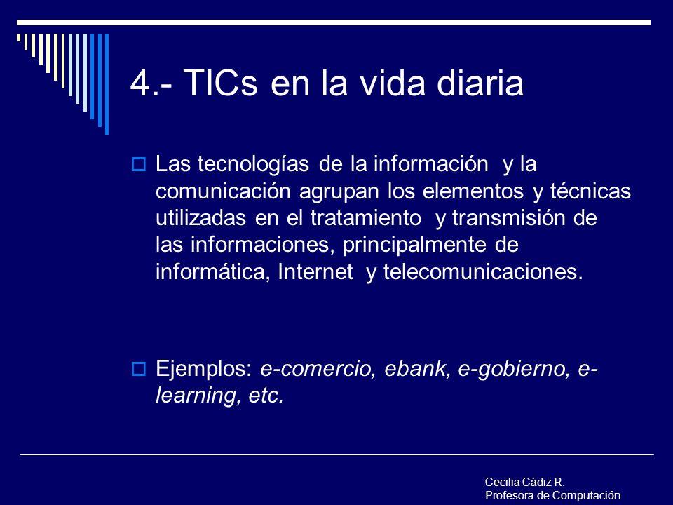 4.- TICs en la vida diaria Las tecnologías de la información y la comunicación agrupan los elementos y técnicas utilizadas en el tratamiento y transmi