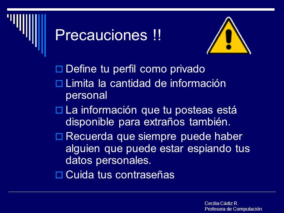 Precauciones !! Define tu perfil como privado Limita la cantidad de información personal La información que tu posteas está disponible para extraños t