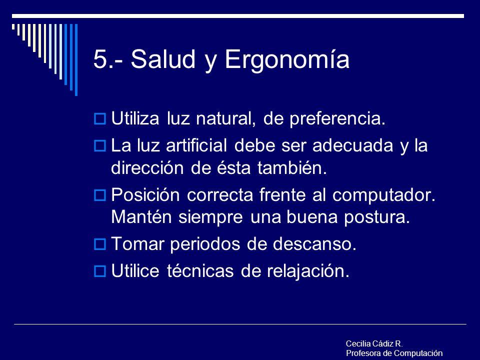 5.- Salud y Ergonomía Utiliza luz natural, de preferencia. La luz artificial debe ser adecuada y la dirección de ésta también. Posición correcta frent