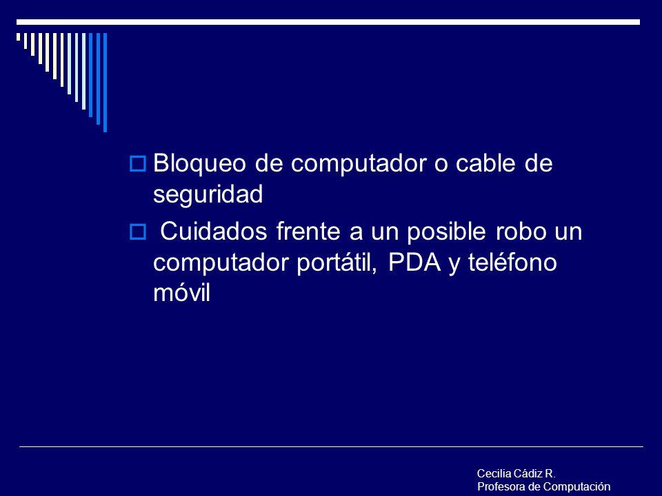 Bloqueo de computador o cable de seguridad Cuidados frente a un posible robo un computador portátil, PDA y teléfono móvil Cecilia Cádiz R. Profesora d