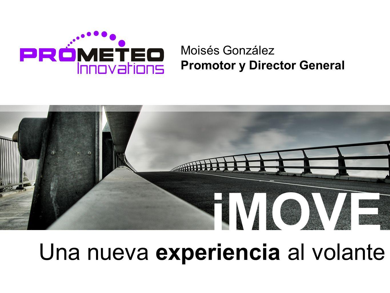 BIENVENIDOS Una nueva experiencia al volante Moisés González Promotor y Director General iMOVE