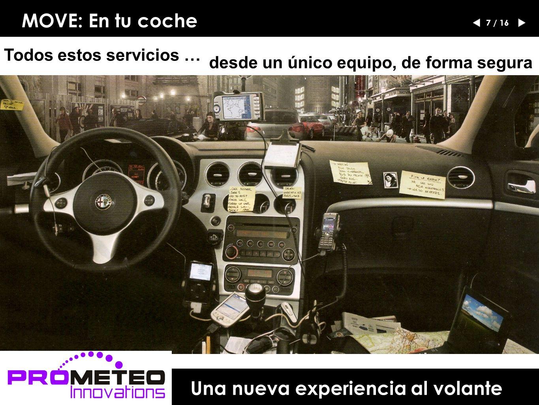 MOVE: En tu coche Todos estos servicios … desde un único equipo, de forma segura Una nueva experiencia al volante 7 / 16