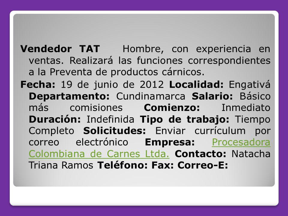 Vendedor TAT Hombre, con experiencia en ventas. Realizará las funciones correspondientes a la Preventa de productos cárnicos. Fecha: 19 de junio de 20