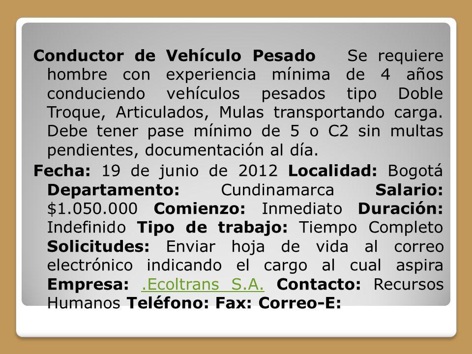 Conductor de Vehículo Pesado Se requiere hombre con experiencia mínima de 4 años conduciendo vehículos pesados tipo Doble Troque, Articulados, Mulas t