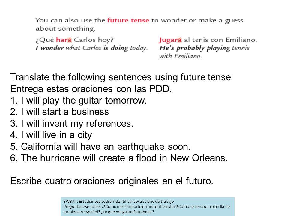 Translate the following sentences using future tense Entrega estas oraciones con las PDD.