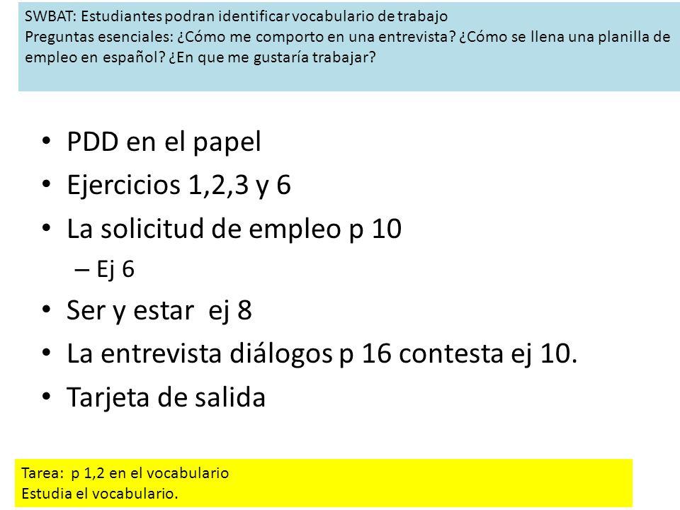 PDD en el papel Ejercicios 1,2,3 y 6 La solicitud de empleo p 10 – Ej 6 Ser y estar ej 8 La entrevista diálogos p 16 contesta ej 10.