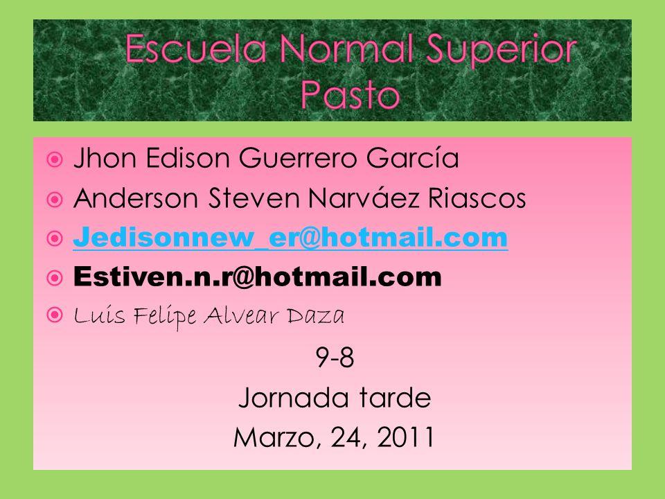 Jhon Edison Guerrero García Anderson Steven Narváez Riascos Jedisonnew_er@hotmail.com Estiven.n.r@hotmail.com Luis Felipe Alvear Daza 9-8 Jornada tard
