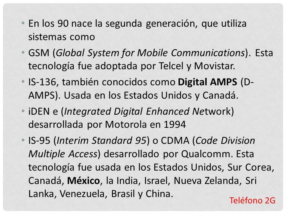 Teléfono 2G En los 90 nace la segunda generación, que utiliza sistemas como GSM (Global System for Mobile Communications). Esta tecnología fue adoptad