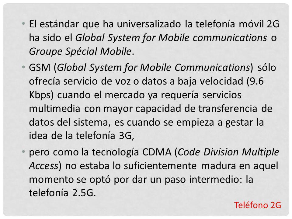Teléfono 2G El estándar que ha universalizado la telefonía móvil 2G ha sido el Global System for Mobile communications o Groupe Spécial Mobile. GSM (G