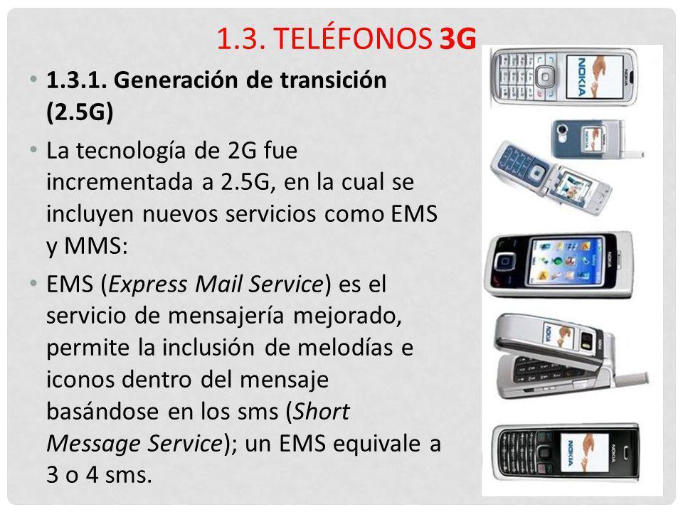1.3.1. Generación de transición (2.5G) La tecnología de 2G fue incrementada a 2.5G, en la cual se incluyen nuevos servicios como EMS y MMS: EMS (Expre