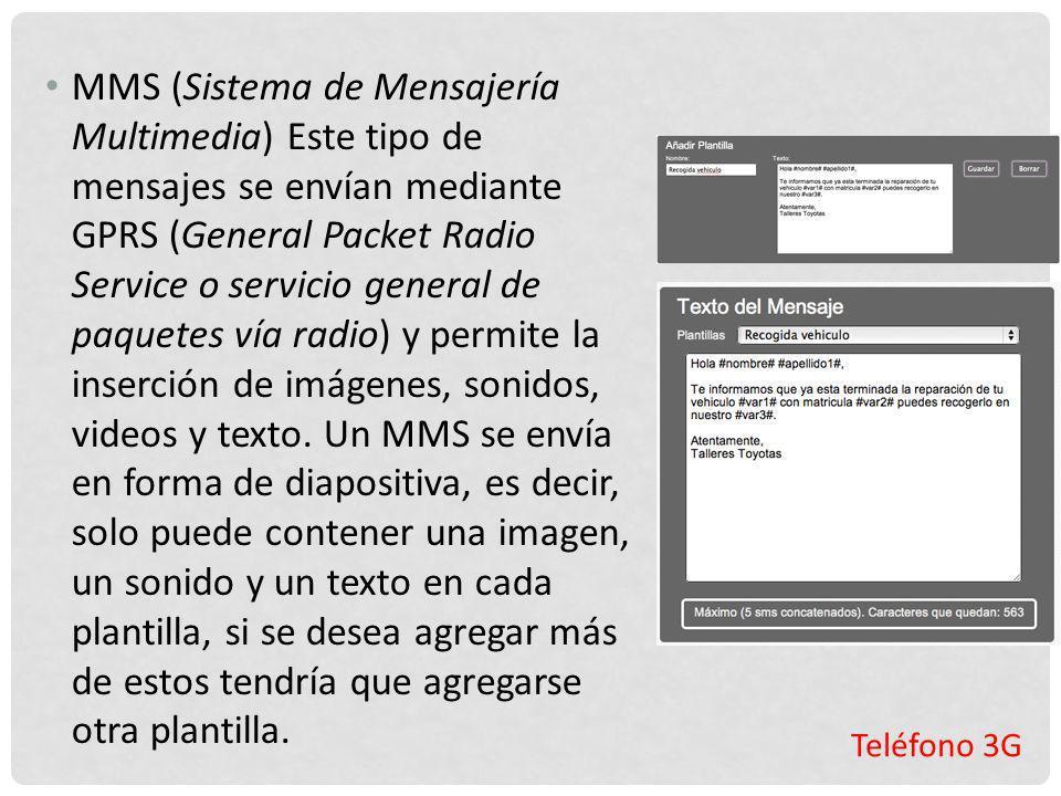 Teléfono 3G MMS (Sistema de Mensajería Multimedia) Este tipo de mensajes se envían mediante GPRS (General Packet Radio Service o servicio general de p