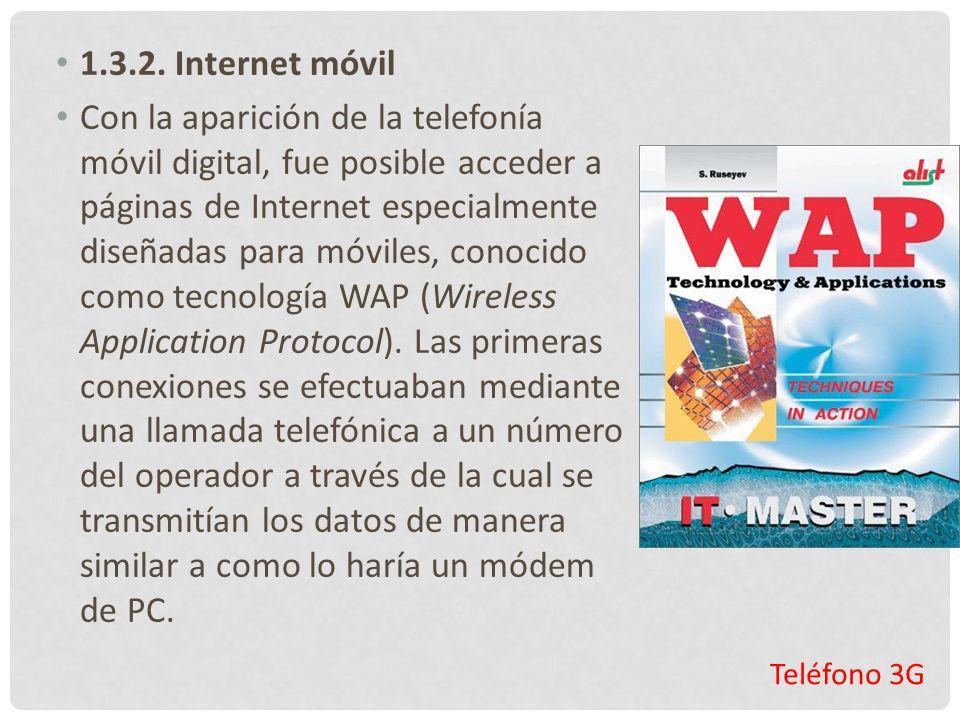 Teléfono 3G 1.3.2. Internet móvil Con la aparición de la telefonía móvil digital, fue posible acceder a páginas de Internet especialmente diseñadas pa