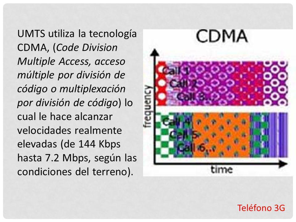 Teléfono 3G UMTS utiliza la tecnología CDMA, (Code Division Multiple Access, acceso múltiple por división de código o multiplexación por división de c