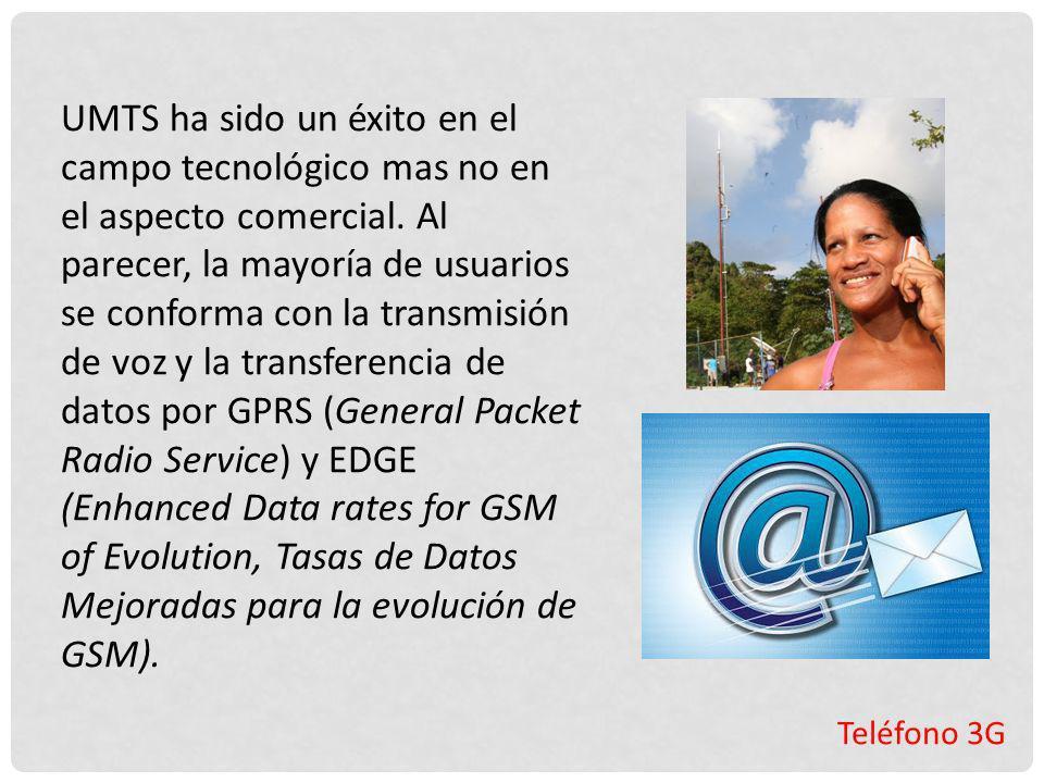 Teléfono 3G UMTS ha sido un éxito en el campo tecnológico mas no en el aspecto comercial. Al parecer, la mayoría de usuarios se conforma con la transm