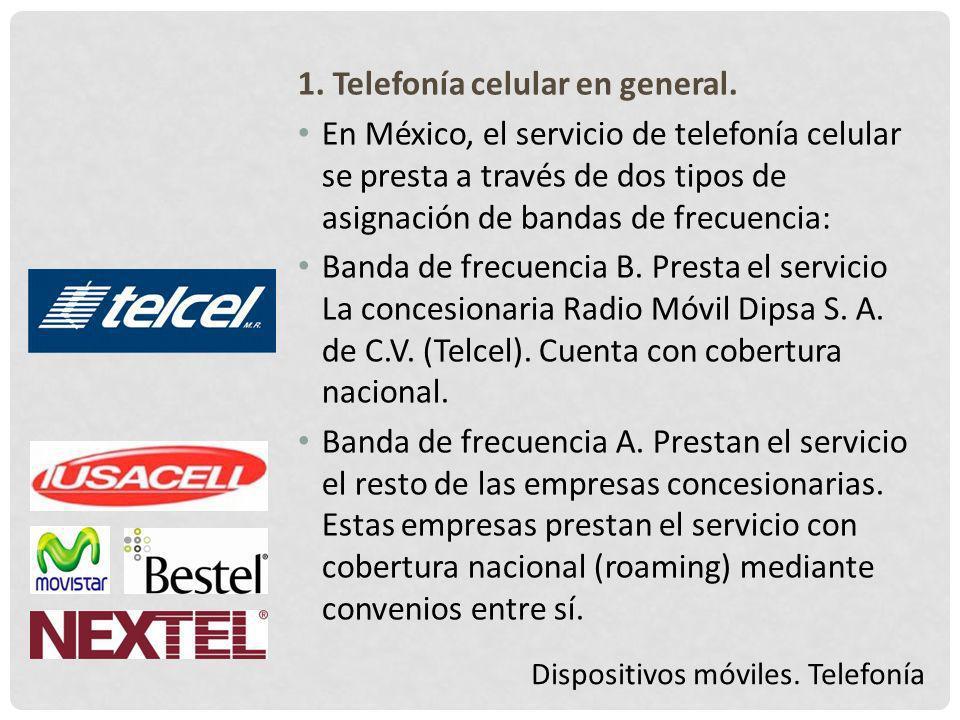 Dispositivos móviles. Telefonía 1. Telefonía celular en general. En México, el servicio de telefonía celular se presta a través de dos tipos de asigna