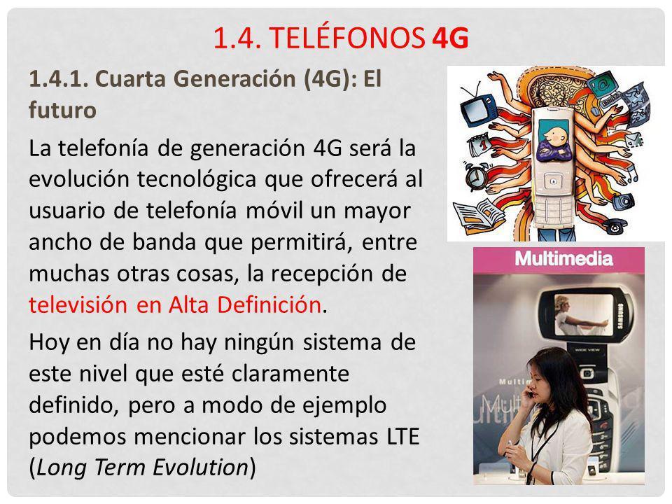 1.4.1. Cuarta Generación (4G): El futuro La telefonía de generación 4G será la evolución tecnológica que ofrecerá al usuario de telefonía móvil un may