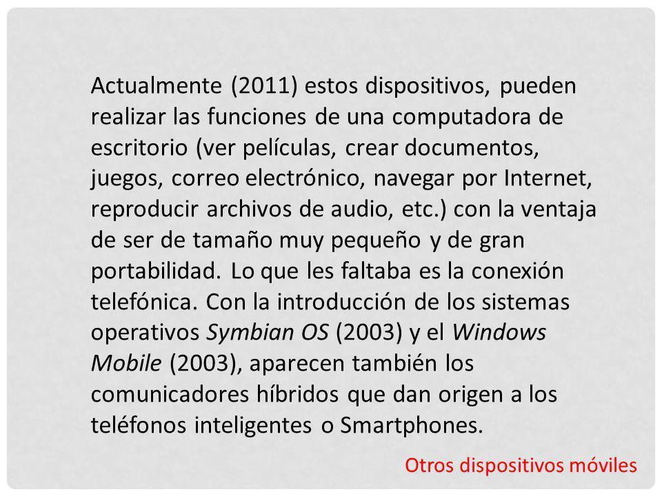 Otros dispositivos móviles Actualmente (2011) estos dispositivos, pueden realizar las funciones de una computadora de escritorio (ver películas, crear