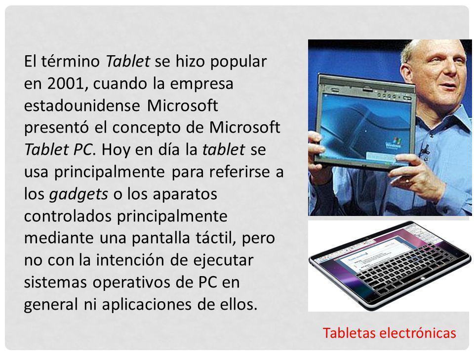 Tabletas electrónicas El término Tablet se hizo popular en 2001, cuando la empresa estadounidense Microsoft presentó el concepto de Microsoft Tablet P