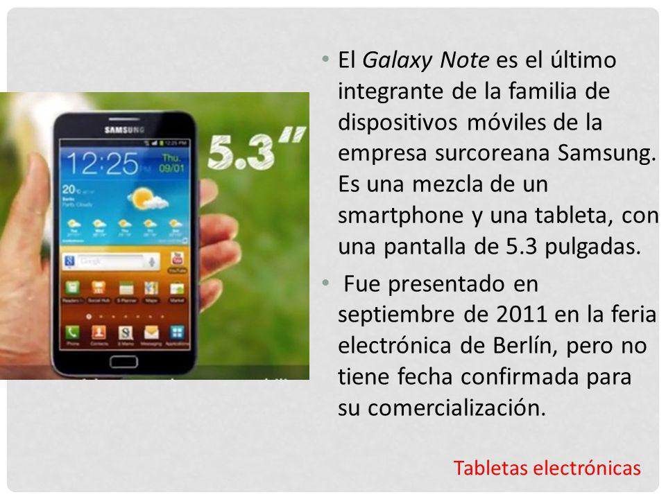 Tabletas electrónicas El Galaxy Note es el último integrante de la familia de dispositivos móviles de la empresa surcoreana Samsung. Es una mezcla de