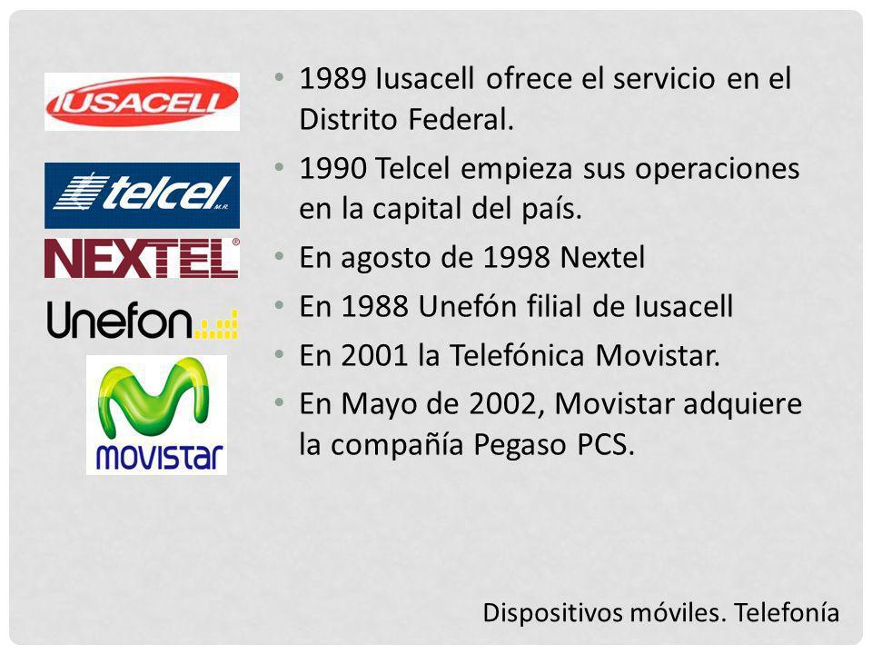 Dispositivos móviles. Telefonía 1989 Iusacell ofrece el servicio en el Distrito Federal. 1990 Telcel empieza sus operaciones en la capital del país. E