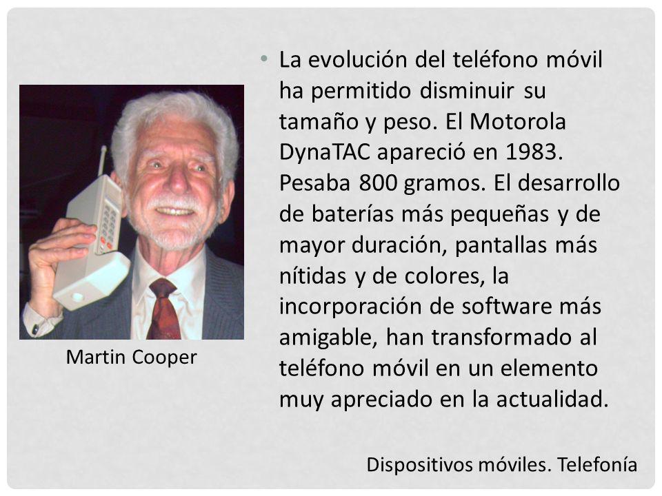 Dispositivos móviles. Telefonía La evolución del teléfono móvil ha permitido disminuir su tamaño y peso. El Motorola DynaTAC apareció en 1983. Pesaba