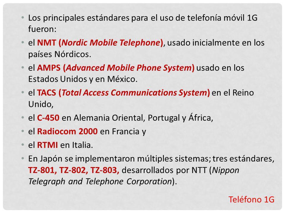 Teléfono 1G Los principales estándares para el uso de telefonía móvil 1G fueron: el NMT (Nordic Mobile Telephone), usado inicialmente en los países Nó