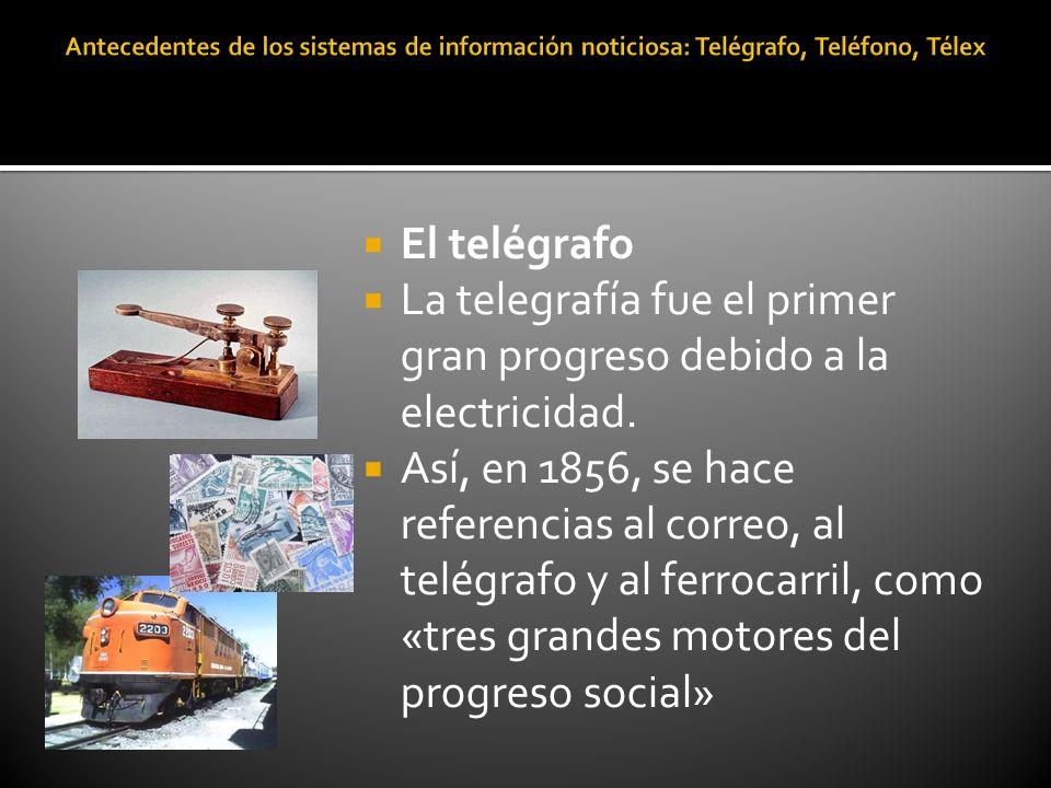 El telégrafo La telegrafía fue el primer gran progreso debido a la electricidad. Así, en 1856, se hace referencias al correo, al telégrafo y al ferroc