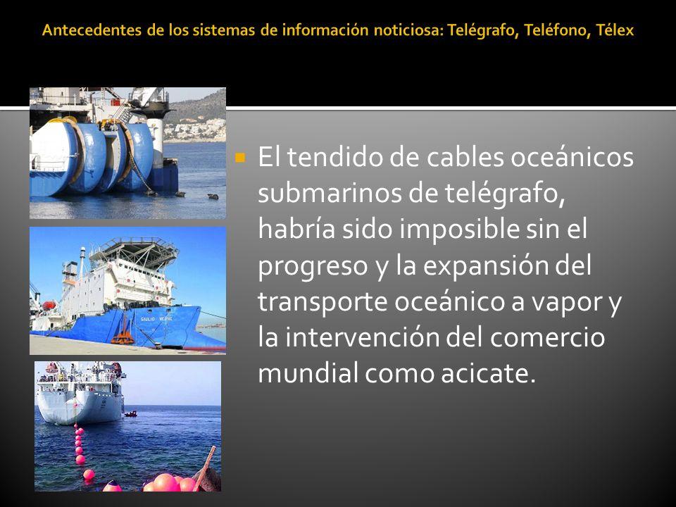 El tendido de cables oceánicos submarinos de telégrafo, habría sido imposible sin el progreso y la expansión del transporte oceánico a vapor y la inte