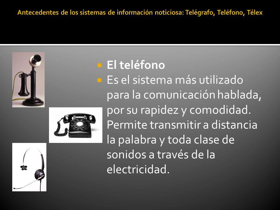 El teléfono Es el sistema más utilizado para la comunicación hablada, por su rapidez y comodidad. Permite transmitir a distancia la palabra y toda cla