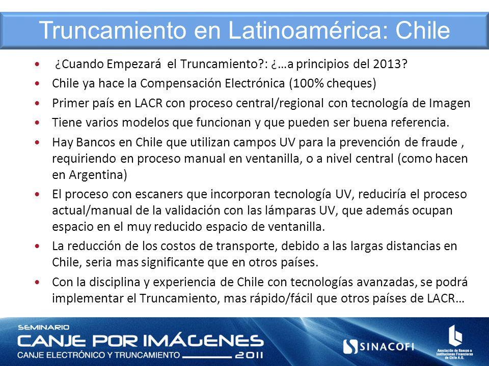 ¿Cuando Empezará el Truncamiento?: ¿…a principios del 2013? Chile ya hace la Compensación Electrónica (100% cheques) Primer país en LACR con proceso c