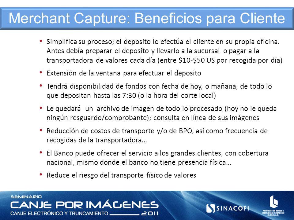 Beneficios para el cliente comercial Simplifica su proceso; el deposito lo efectúa el cliente en su propia oficina. Antes debía preparar el deposito y