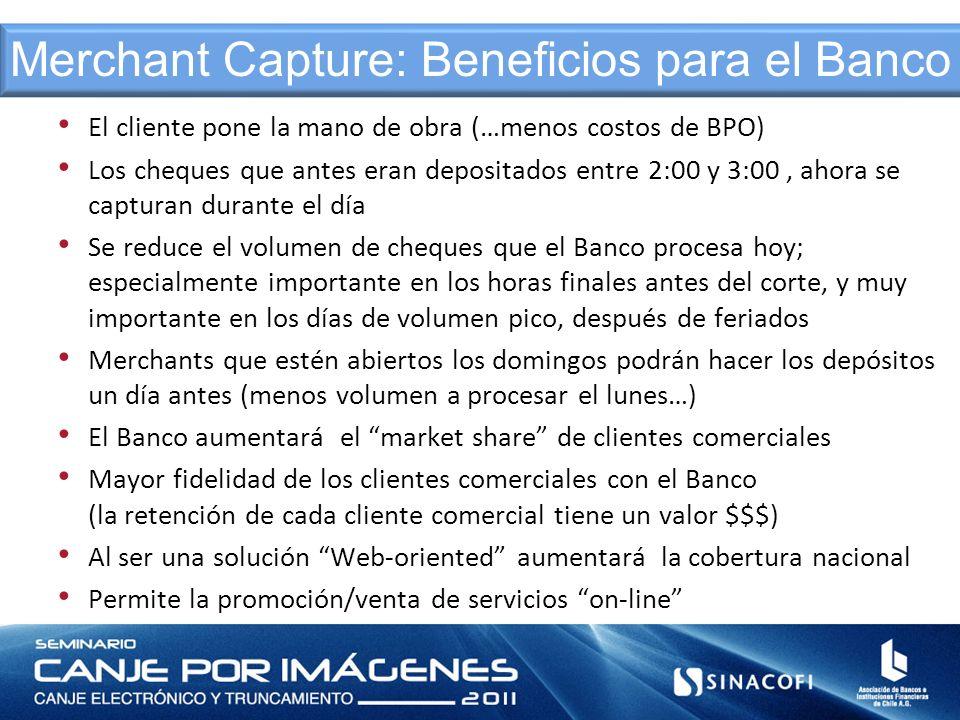 Beneficios para el Banco El cliente pone la mano de obra (…menos costos de BPO) Los cheques que antes eran depositados entre 2:00 y 3:00, ahora se cap