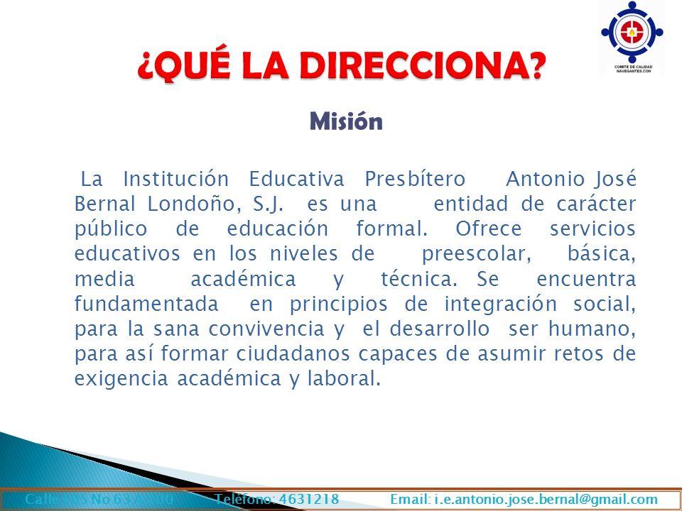 Misión La Institución Educativa Presbítero Antonio José Bernal Londoño, S.J. es una entidad de carácter público de educación formal. Ofrece servicios