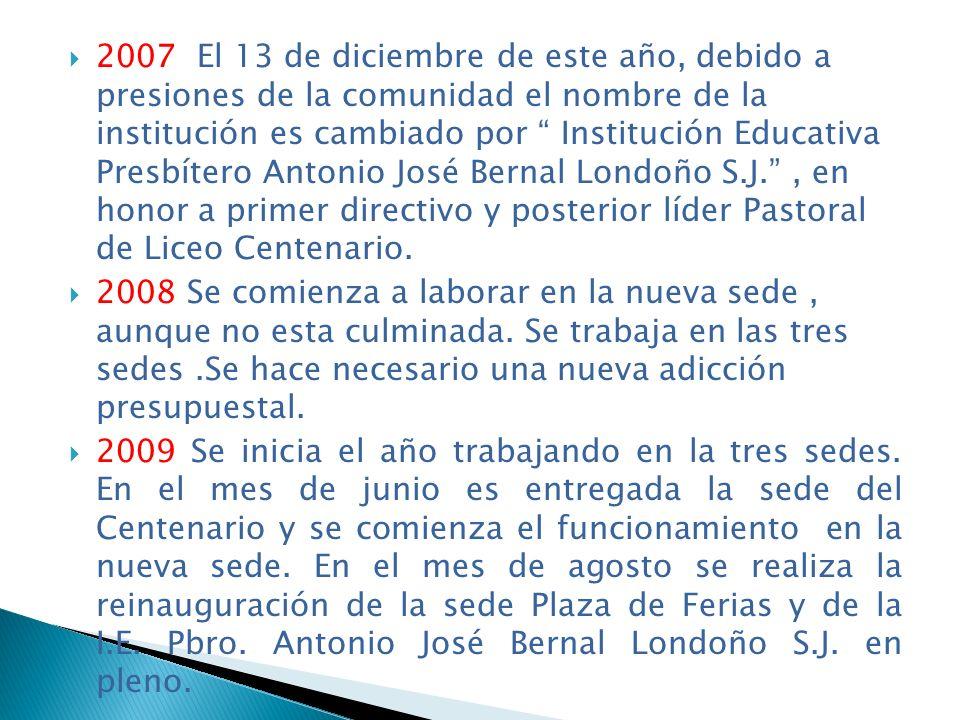 2007 El 13 de diciembre de este año, debido a presiones de la comunidad el nombre de la institución es cambiado por Institución Educativa Presbítero A