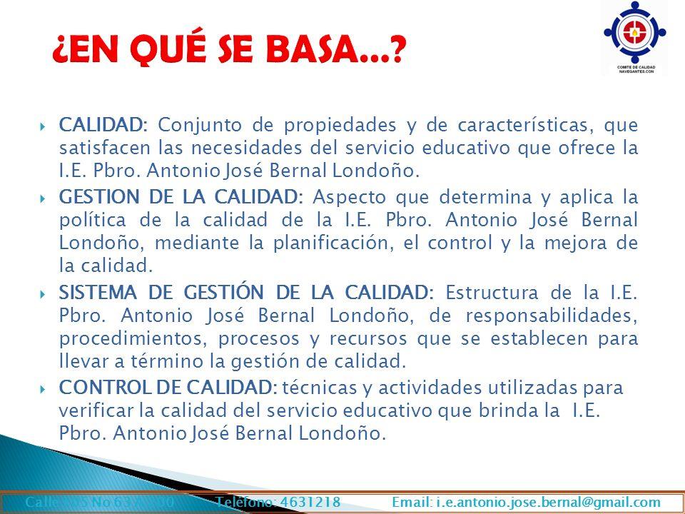 CALIDAD: Conjunto de propiedades y de características, que satisfacen las necesidades del servicio educativo que ofrece la I.E. Pbro. Antonio José Ber