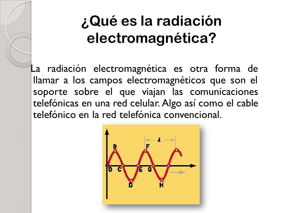 La radiación electromagnética es otra forma de llamar a los campos electromagnéticos que son el soporte sobre el que viajan las comunicaciones telefónicas en una red celular.