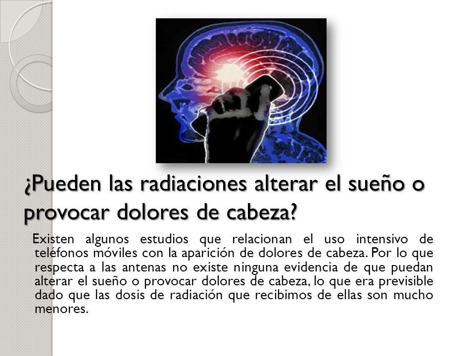 ¿Pueden las radiaciones alterar el sueño o provocar dolores de cabeza.