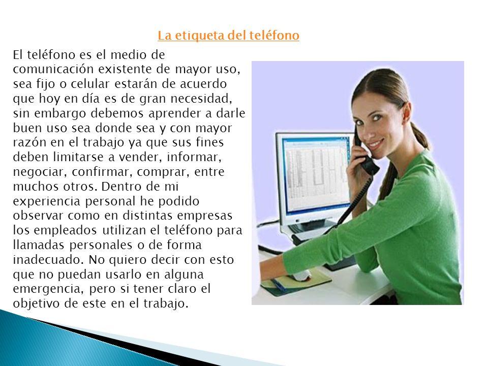 La etiqueta del teléfono El teléfono es el medio de comunicación existente de mayor uso, sea fijo o celular estarán de acuerdo que hoy en día es de gr