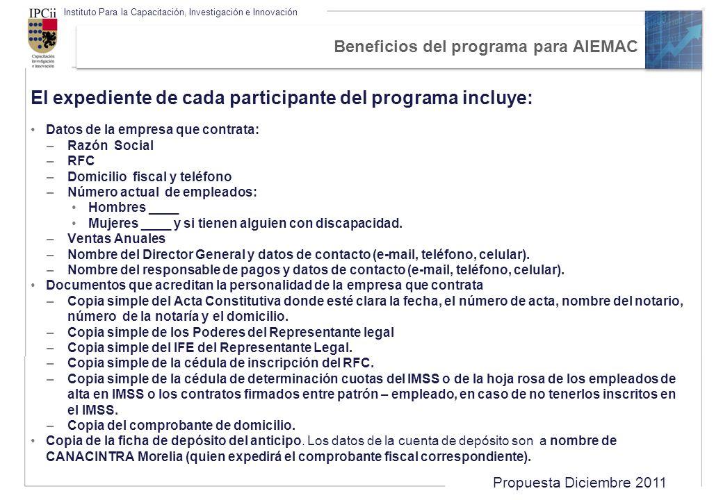 Propuesta Diciembre 2011 Instituto Para la Capacitación, Investigación e Innovación Beneficios del programa para AIEMAC El expediente de cada particip