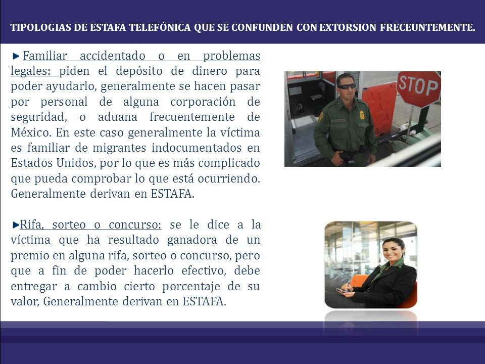 TIPOLOGIAS DE ESTAFA TELEFÓNICA QUE SE CONFUNDEN CON EXTORSION FRECEUNTEMENTE. Familiar accidentado o en problemas legales: piden el depósito de diner