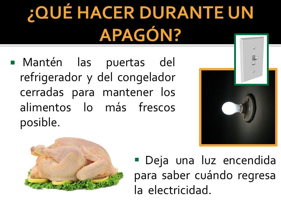 Mantén las puertas del refrigerador y del congelador cerradas para mantener los alimentos lo más frescos posible. ¿QUÉ HACER DURANTE UN APAGÓN? Deja u