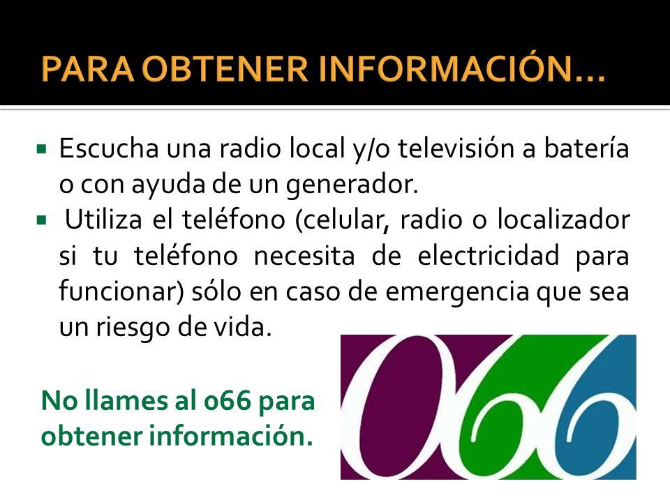 Escucha una radio local y/o televisión a batería o con ayuda de un generador. Utiliza el teléfono (celular, radio o localizador si tu teléfono necesit