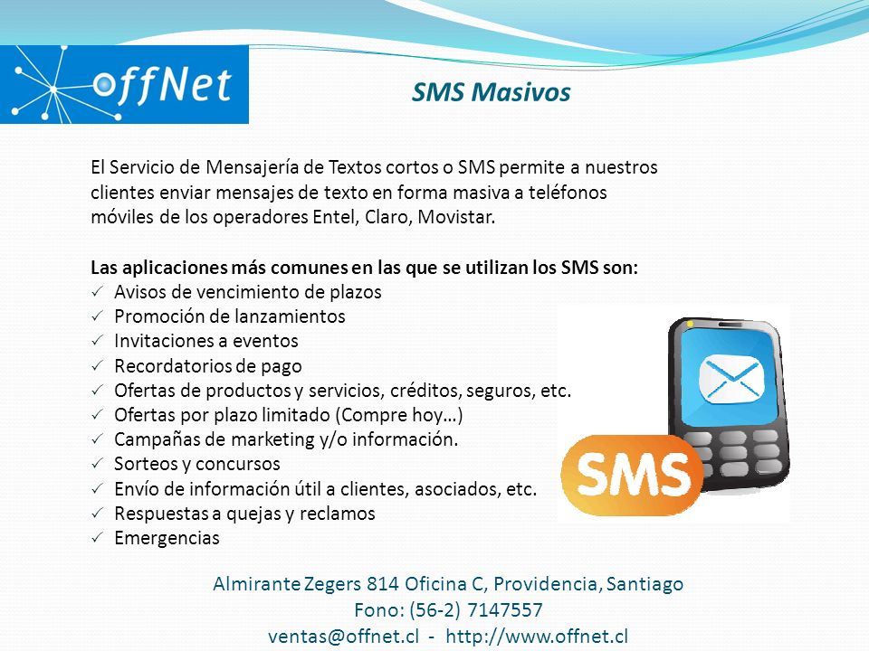 El Servicio de Mensajería de Textos cortos o SMS permite a nuestros clientes enviar mensajes de texto en forma masiva a teléfonos móviles de los operadores Entel, Claro, Movistar.