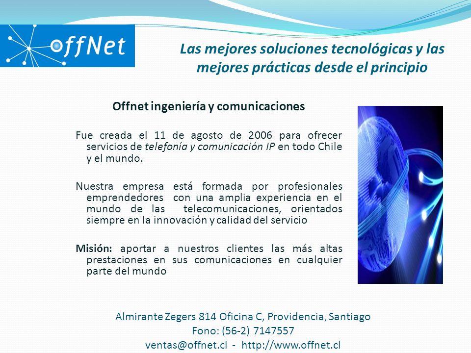 1-Centrales Telefónicas ASTERISK Proporciona todas las funcionalidades de las grandes centralitas propietarias (buzones de voz, IVR, etc.) Oferta integral de soluciones y servicios Almirante Zegers 814 Oficina C, Providencia, Santiago Fono: (56-2) 7147557 ventas@offnet.cl - http://www.offnet.cl Productos y servicios: