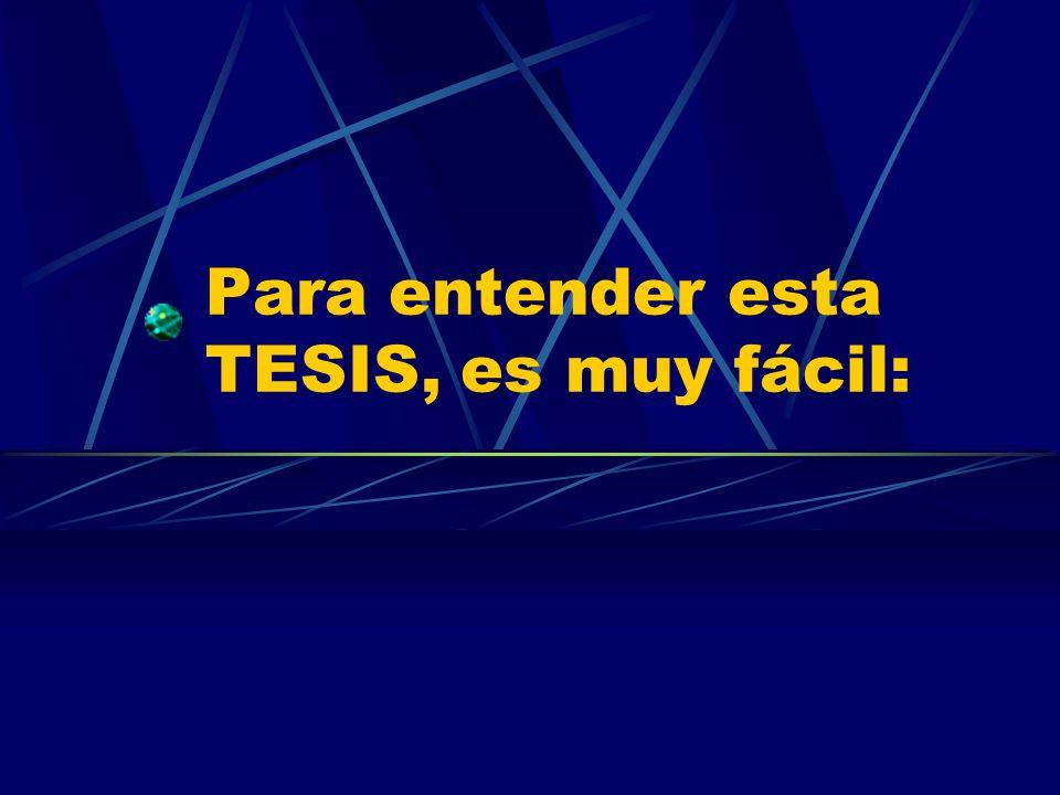 Para entender esta TESIS, es muy fácil: