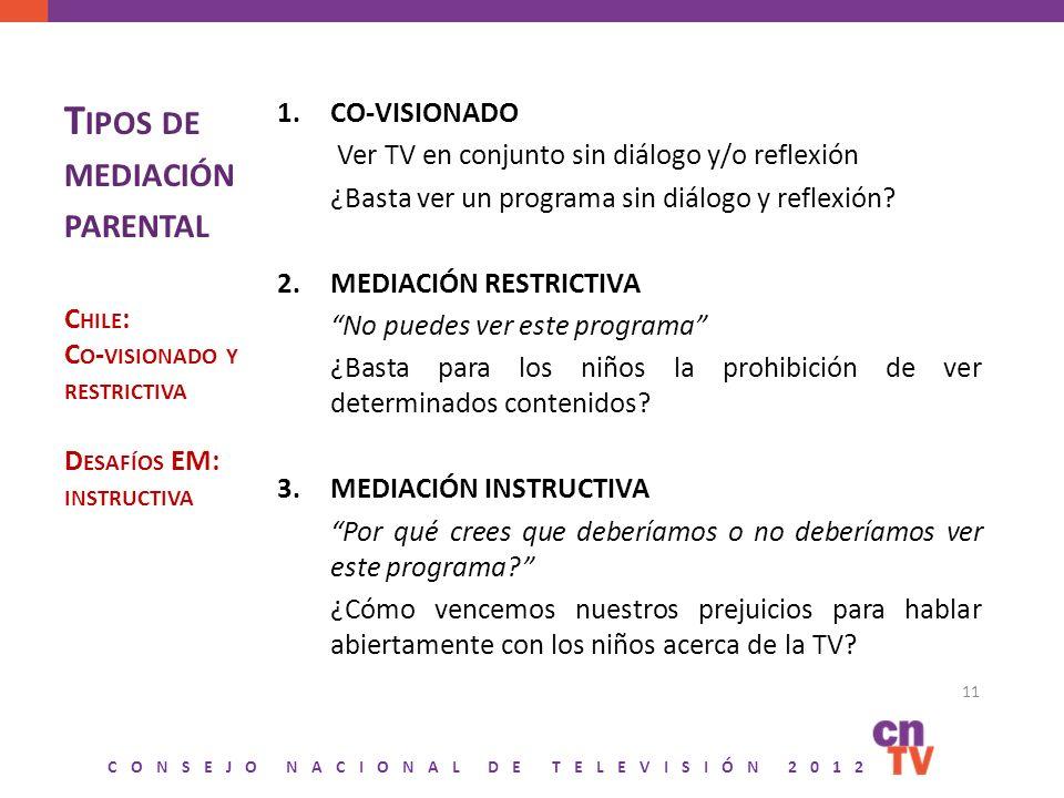 CONSEJO NACIONAL DE TELEVISIÓN 2012 T IPOS DE MEDIACIÓN PARENTAL C HILE : C O - VISIONADO Y RESTRICTIVA D ESAFÍOS EM: INSTRUCTIVA 1.CO-VISIONADO Ver T